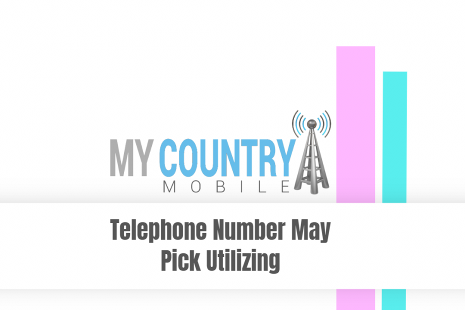 Telephone Number May Pick Utilizing - My Country Mobile