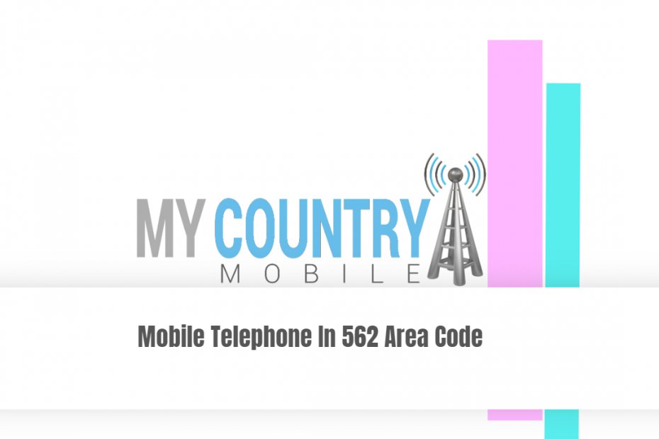 Mobile Telephone In Area Code 562 - My Country Mobile