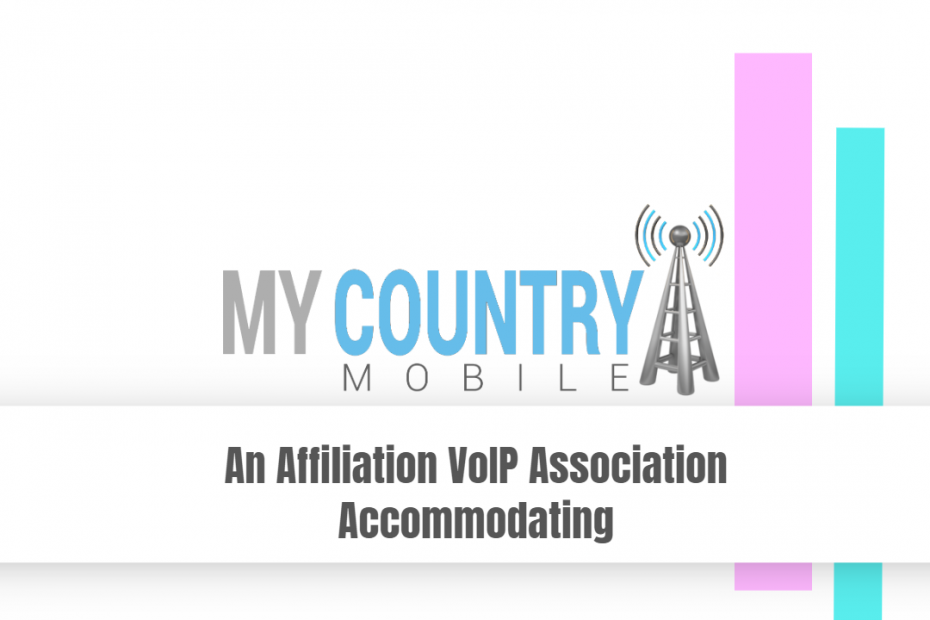 An Affiliation VoIP Association Accommodating - My Country Mobile