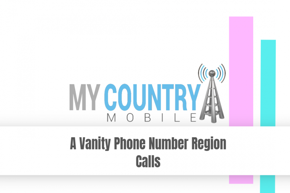 A Vanity Phone Number Region Calls - My Country Mobile