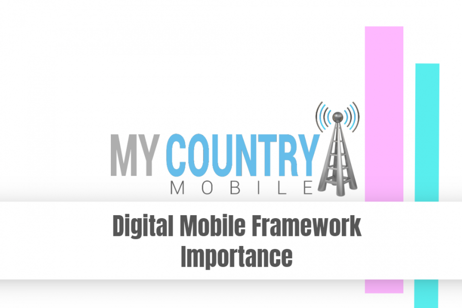 Digital Mobile Framework Importance - My Country Mobile