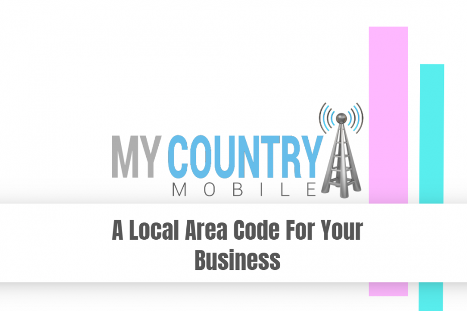 A Local Area Code For Your Business - My Country Mobile